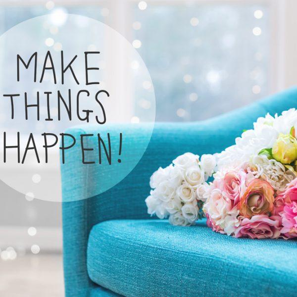 Make things happen!